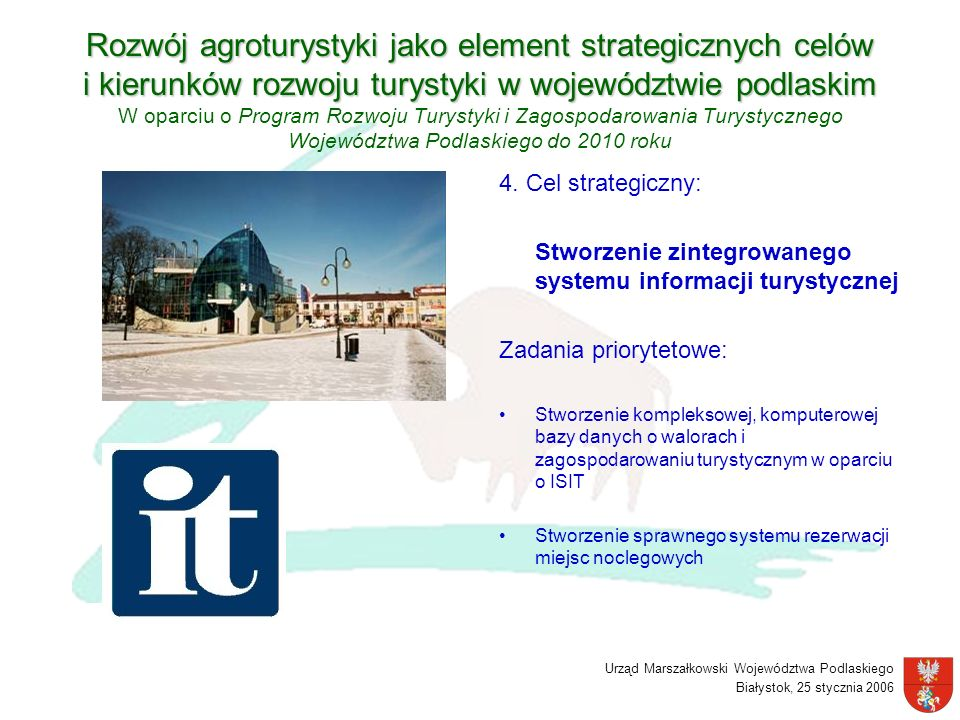 Rozwój agroturystyki jako element strategicznych celów i kierunków rozwoju turystyki w województwie podlaskim W oparciu o Program Rozwoju Turystyki i Zagospodarowania Turystycznego Województwa Podlaskiego do 2010 roku