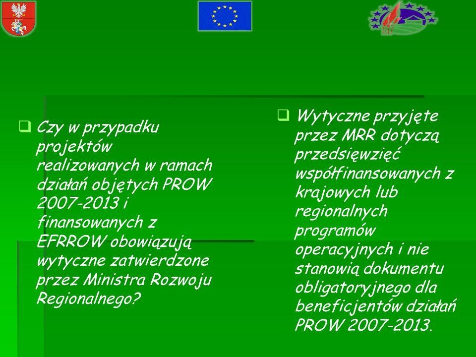 Wytyczne przyjęte przez MRR dotyczą przedsięwzięć współfinansowanych z krajowych lub regionalnych programów operacyjnych i nie stanowią dokumentu obligatoryjnego dla beneficjentów działań PROW 2007-2013.