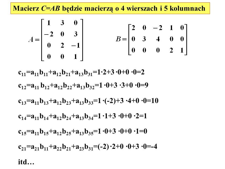 Macierz C=AB będzie macierzą o 4 wierszach i 5 kolumnach