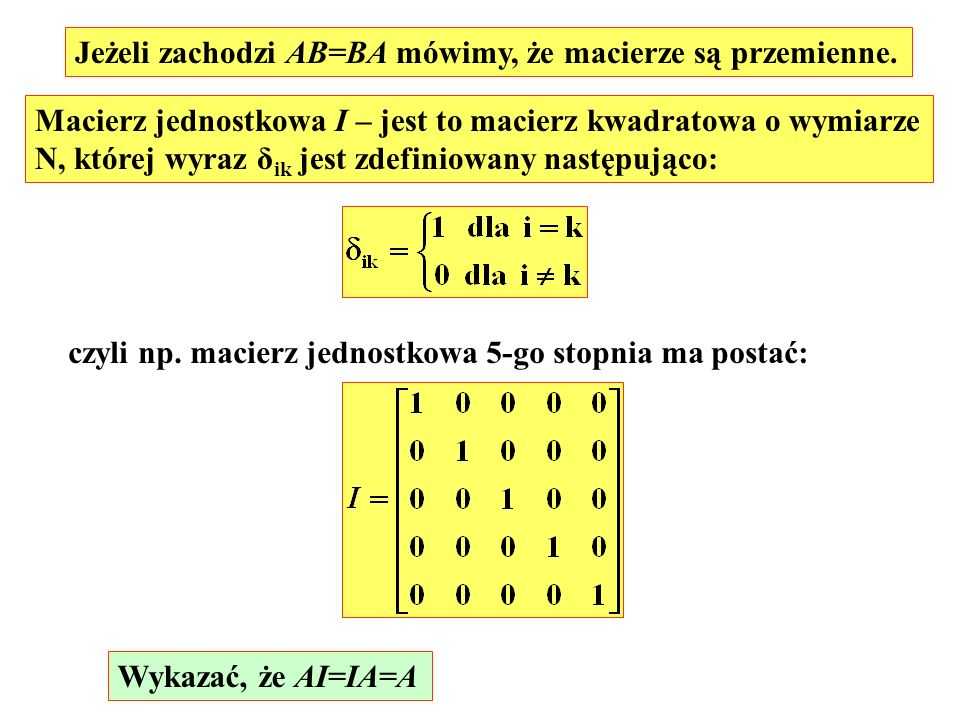 Jeżeli zachodzi AB=BA mówimy, że macierze są przemienne.