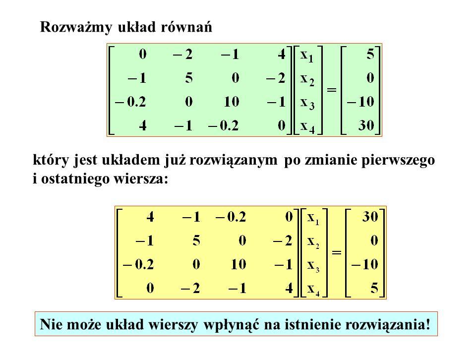 Rozważmy układ równań który jest układem już rozwiązanym po zmianie pierwszego. i ostatniego wiersza:
