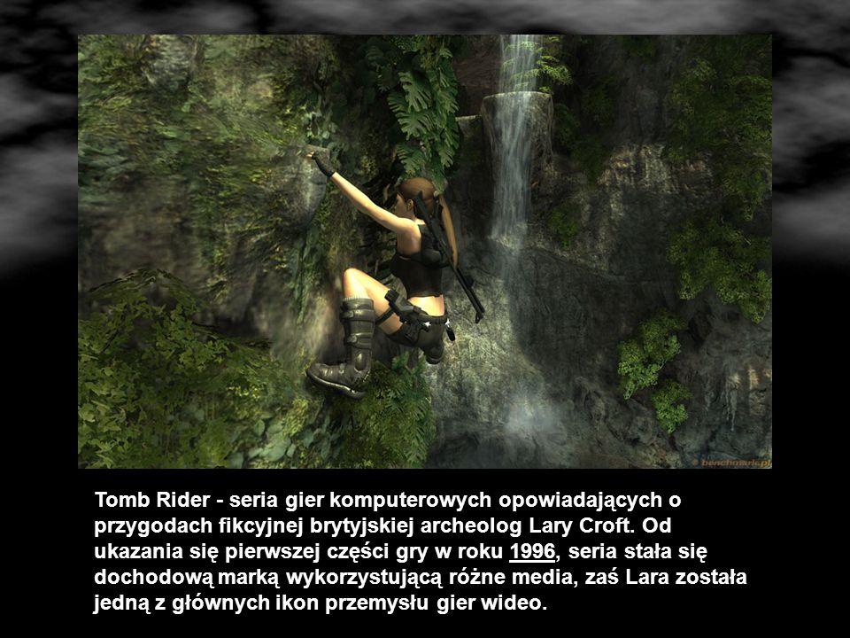 Tomb Rider - seria gier komputerowych opowiadających o przygodach fikcyjnej brytyjskiej archeolog Lary Croft.