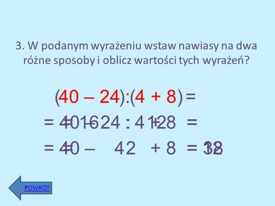 3. W podanym wyrażeniu wstaw nawiasy na dwa różne sposoby i oblicz wartości tych wyrażeń