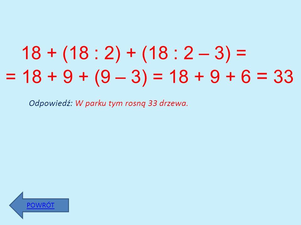 18 + (18 : 2) + (18 : 2 – 3) = = 18 + 9 + (9 – 3) = 18 + 9 + 6 = 33