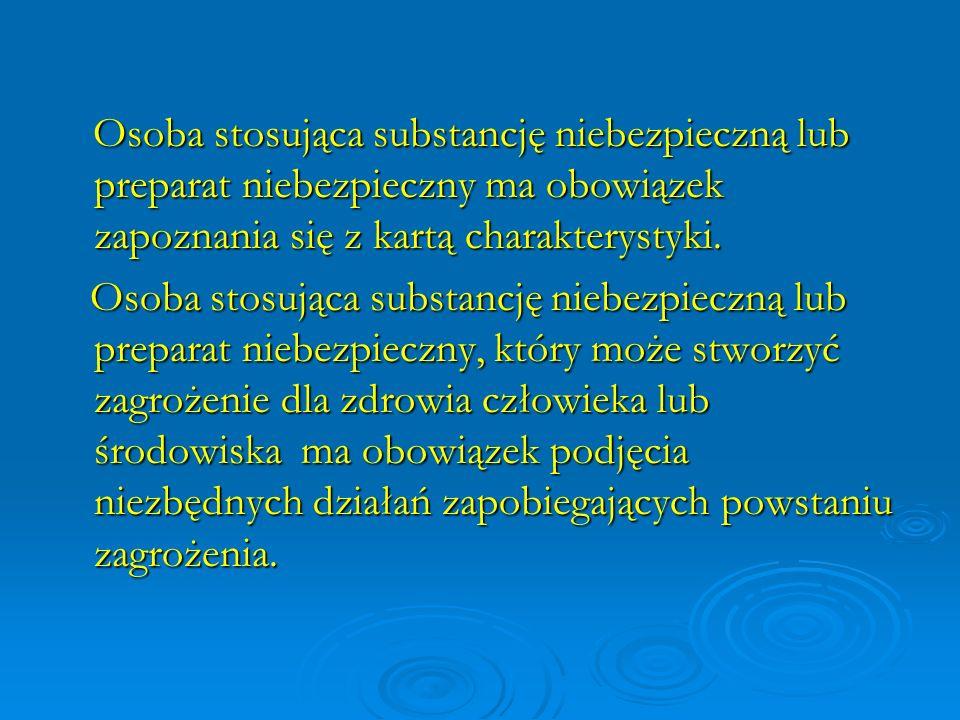 Osoba stosująca substancję niebezpieczną lub preparat niebezpieczny ma obowiązek zapoznania się z kartą charakterystyki.