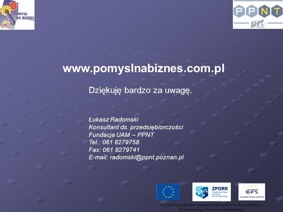 www.pomyslnabiznes.com.pl Dziękuję bardzo za uwagę. Łukasz Radomski