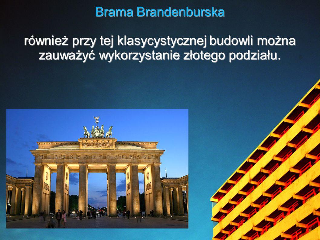 Brama Brandenburska również przy tej klasycystycznej budowli można zauważyć wykorzystanie złotego podziału.