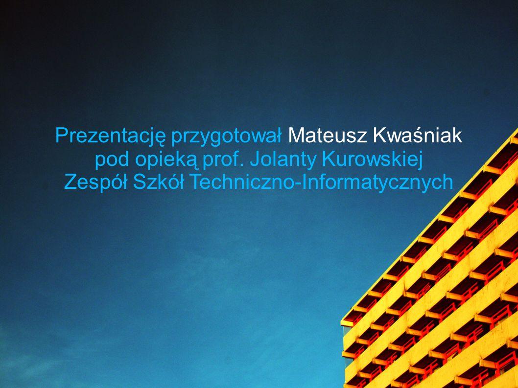 Prezentację przygotował Mateusz Kwaśniak
