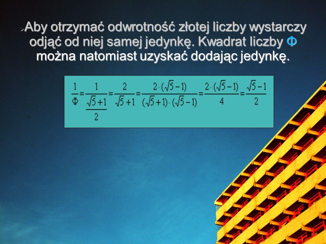 Aby otrzymać odwrotność złotej liczby wystarczy odjąć od niej samej jedynkę.