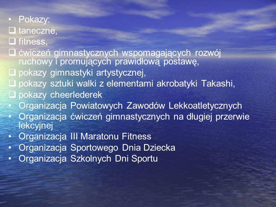 Pokazy: taneczne, fitness, ćwiczeń gimnastycznych wspomagających rozwój ruchowy i promujących prawidłową postawę,