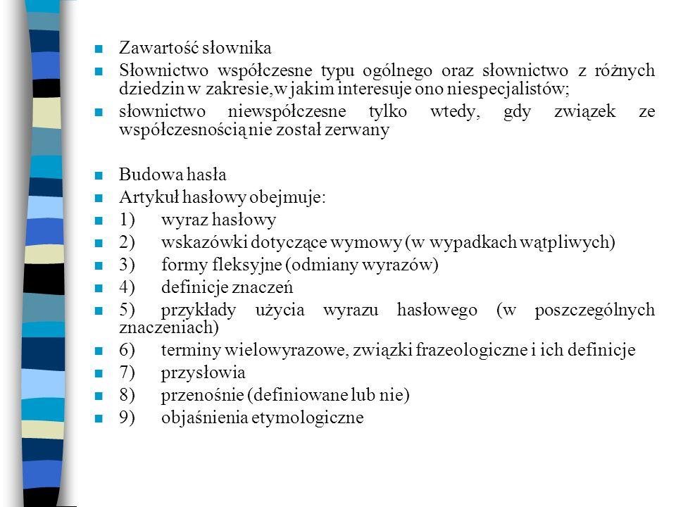 Zawartość słownika Słownictwo współczesne typu ogólnego oraz słownictwo z różnych dziedzin w zakresie,w jakim interesuje ono niespecjalistów;