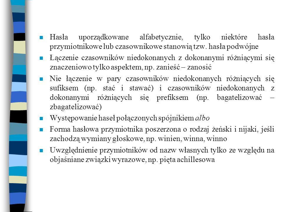 Hasła uporządkowane alfabetycznie, tylko niektóre hasła przymiotnikowe lub czasownikowe stanowią tzw. hasła podwójne