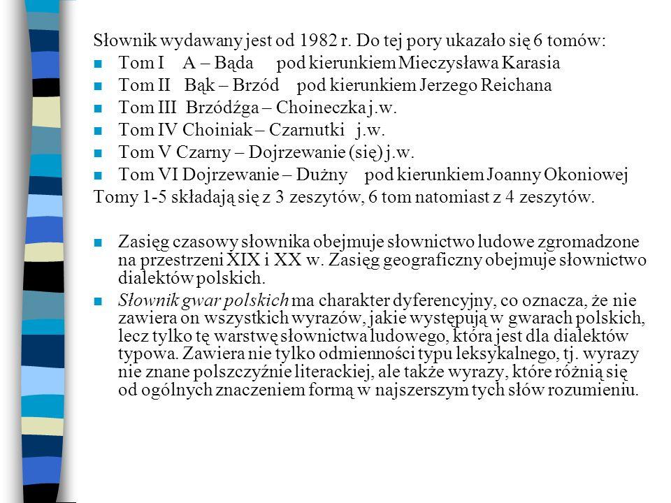Słownik wydawany jest od 1982 r. Do tej pory ukazało się 6 tomów: