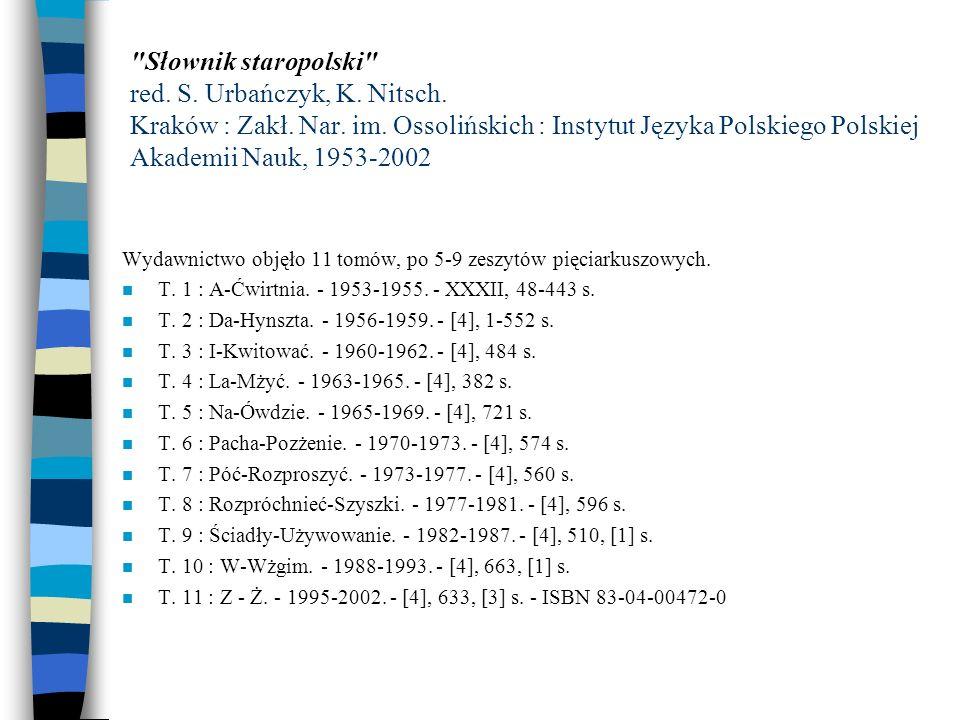 Słownik staropolski red. S. Urbańczyk, K. Nitsch. Kraków : Zakł. Nar