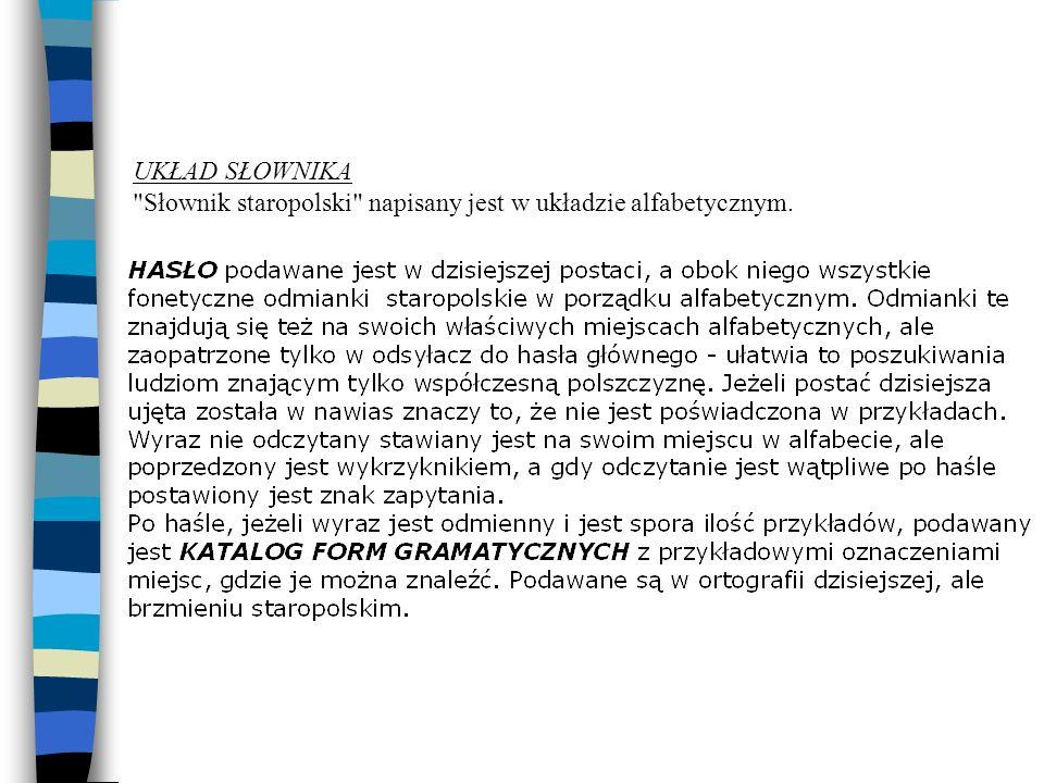 UKŁAD SŁOWNIKA Słownik staropolski napisany jest w układzie alfabetycznym.