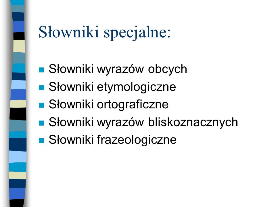 Słowniki specjalne: Słowniki wyrazów obcych Słowniki etymologiczne