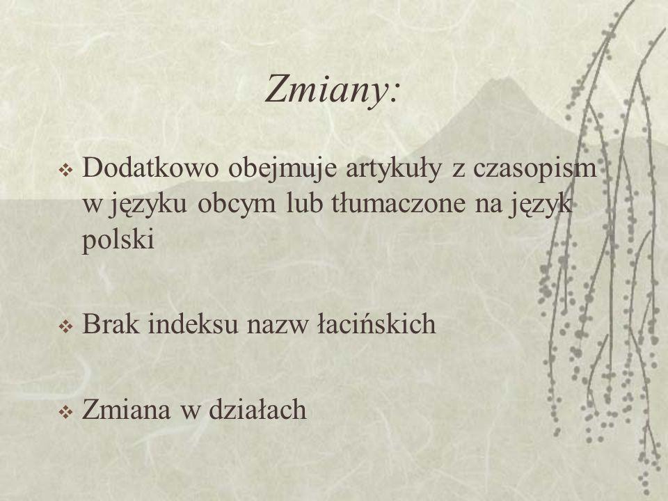 Zmiany: Dodatkowo obejmuje artykuły z czasopism w języku obcym lub tłumaczone na język polski. Brak indeksu nazw łacińskich.