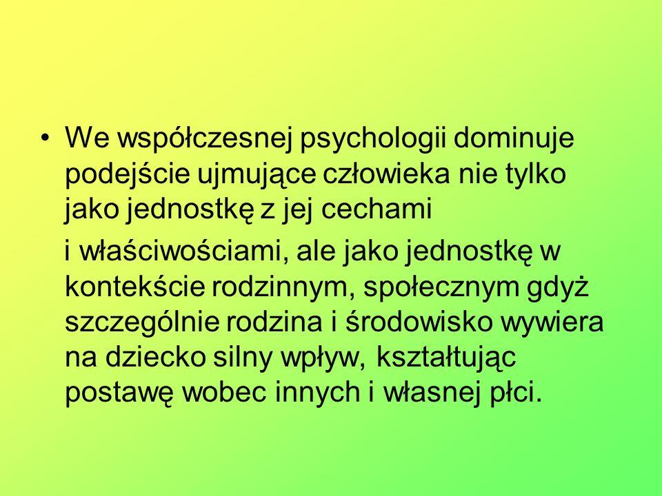 We współczesnej psychologii dominuje podejście ujmujące człowieka nie tylko jako jednostkę z jej cechami