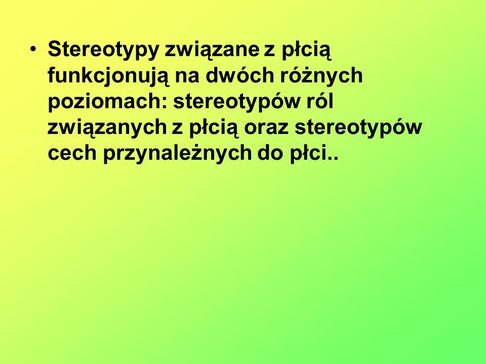Stereotypy związane z płcią funkcjonują na dwóch różnych poziomach: stereotypów ról związanych z płcią oraz stereotypów cech przynależnych do płci..