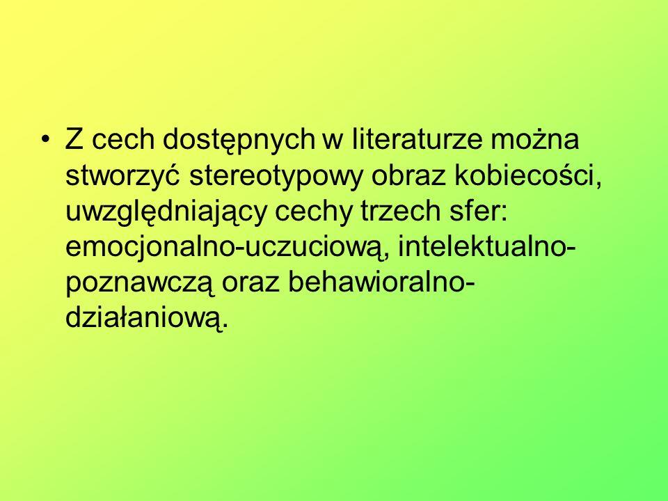 Z cech dostępnych w literaturze można stworzyć stereotypowy obraz kobiecości, uwzględniający cechy trzech sfer: emocjonalno-uczuciową, intelektualno-poznawczą oraz behawioralno-działaniową.