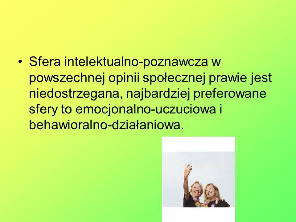 Sfera intelektualno-poznawcza w powszechnej opinii społecznej prawie jest niedostrzegana, najbardziej preferowane sfery to emocjonalno-uczuciowa i behawioralno-działaniowa.