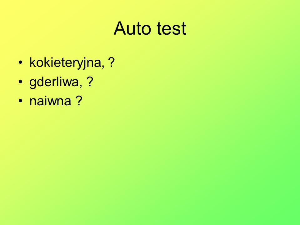 Auto test kokieteryjna, gderliwa, naiwna