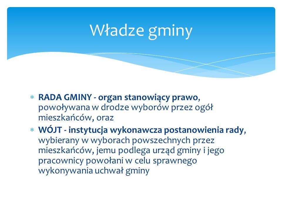 Władze gminy RADA GMINY - organ stanowiący prawo, powoływana w drodze wyborów przez ogół mieszkańców, oraz.