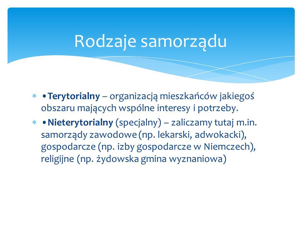 Rodzaje samorządu •Terytorialny – organizacją mieszkańców jakiegoś obszaru mających wspólne interesy i potrzeby.