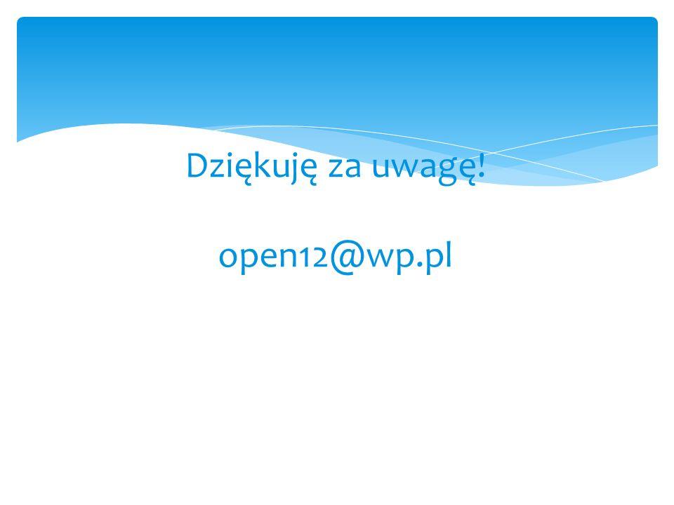 Dziękuję za uwagę! open12@wp.pl
