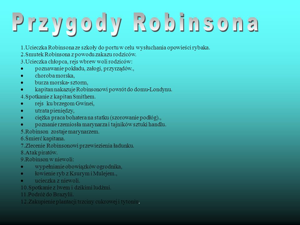 Przygody Robinsona 1.Ucieczka Robinsona ze szkoły do portu w celu wysłuchania opowieści rybaka. 2.Smutek Robinsona z powodu zakazu rodziców.