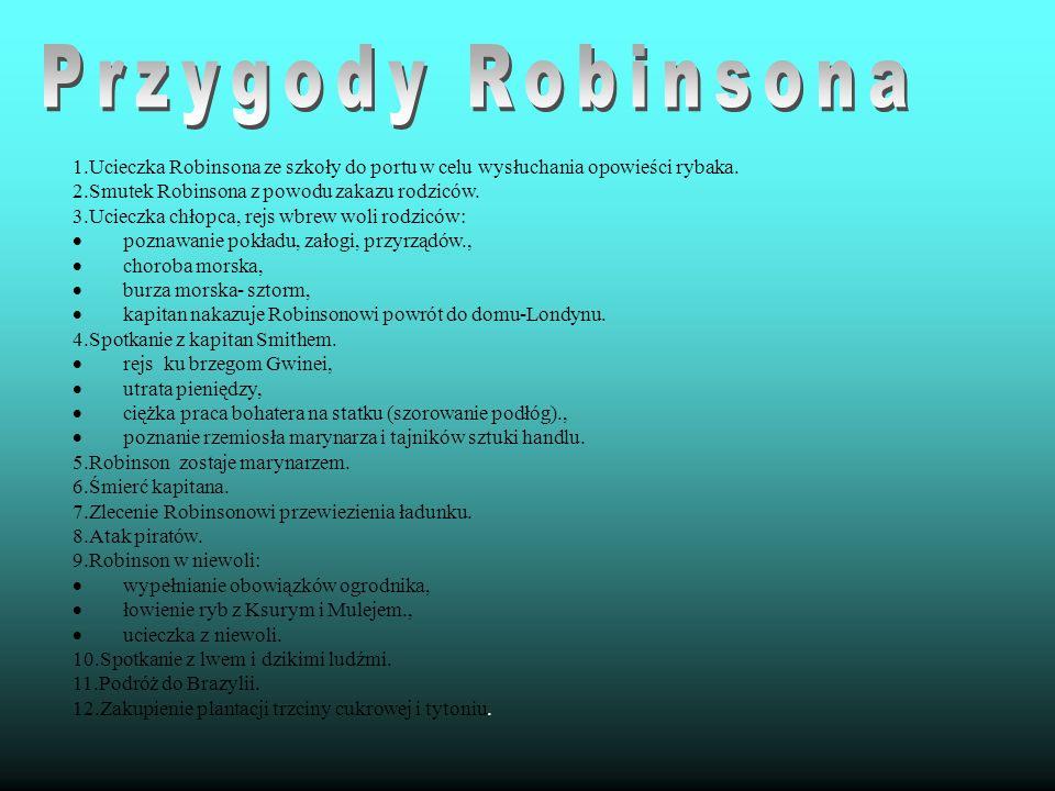 Przygody Robinsona1.Ucieczka Robinsona ze szkoły do portu w celu wysłuchania opowieści rybaka. 2.Smutek Robinsona z powodu zakazu rodziców.
