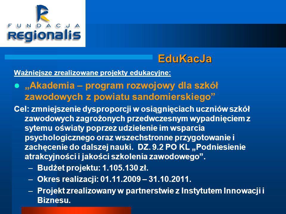 """EduKacJa Ważniejsze zrealizowane projekty edukacyjne: """"Akademia – program rozwojowy dla szkół zawodowych z powiatu sandomierskiego"""