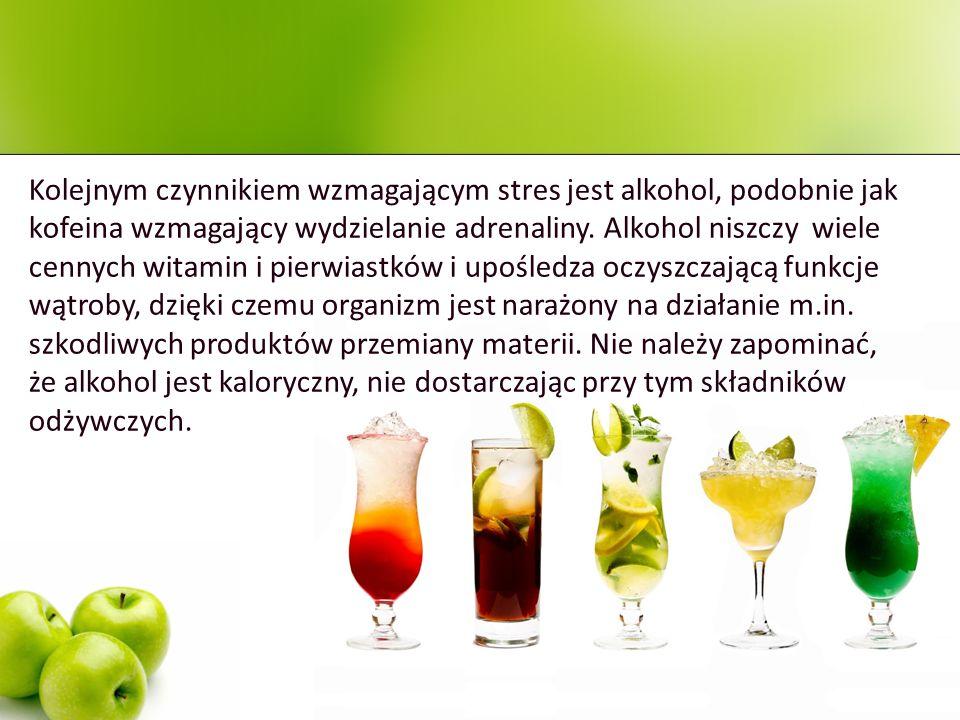 Kolejnym czynnikiem wzmagającym stres jest alkohol, podobnie jak kofeina wzmagający wydzielanie adrenaliny.