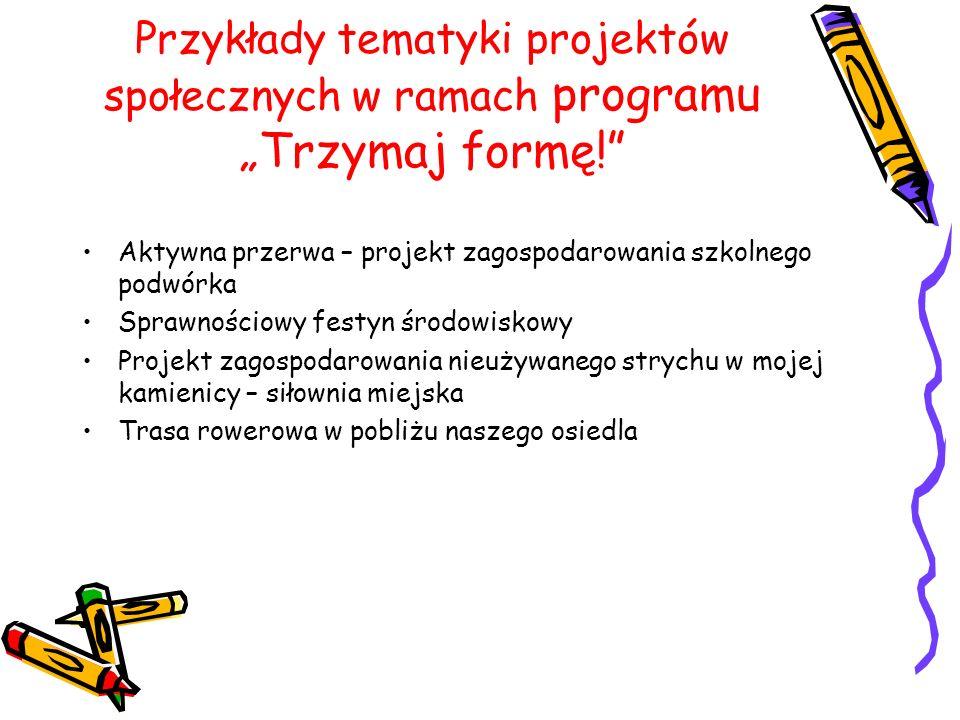 """Przykłady tematyki projektów społecznych w ramach programu """"Trzymaj formę!"""