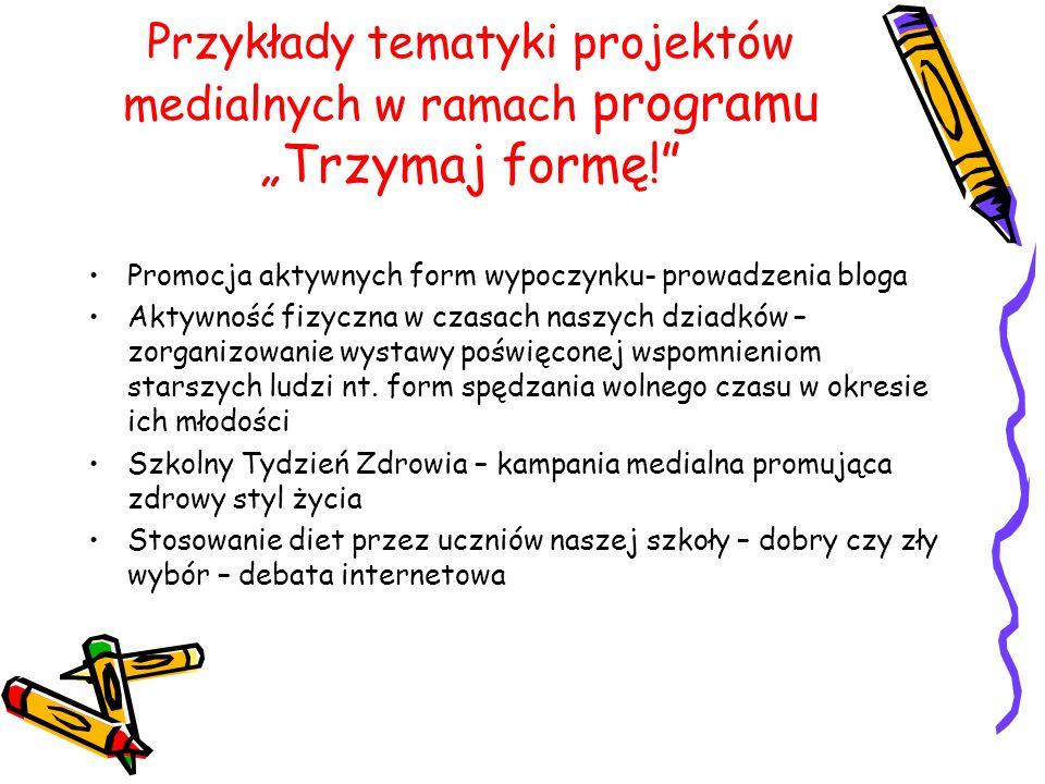 """Przykłady tematyki projektów medialnych w ramach programu """"Trzymaj formę!"""
