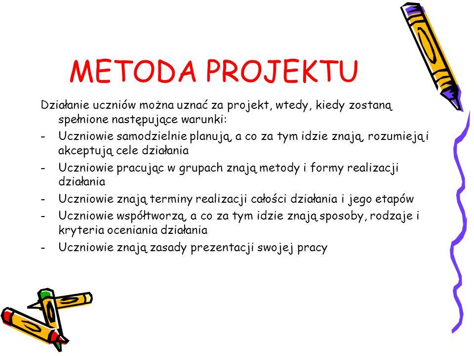 METODA PROJEKTU Działanie uczniów można uznać za projekt, wtedy, kiedy zostaną spełnione następujące warunki: