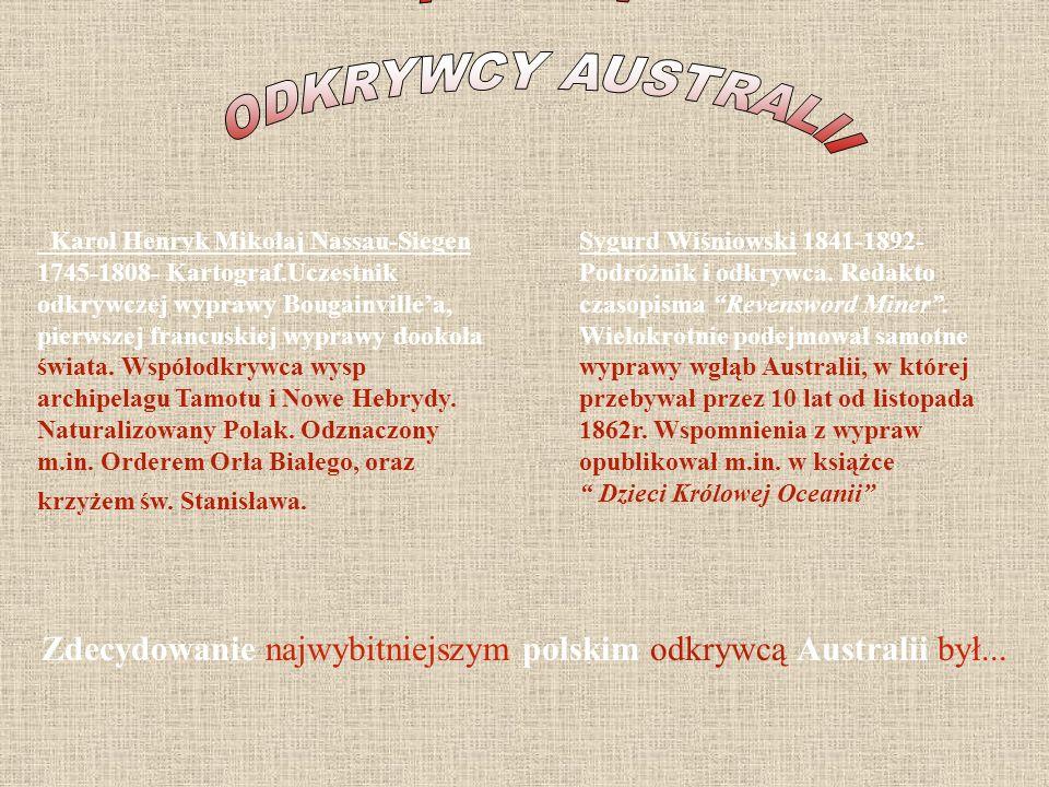 Zdecydowanie najwybitniejszym polskim odkrywcą Australii był...