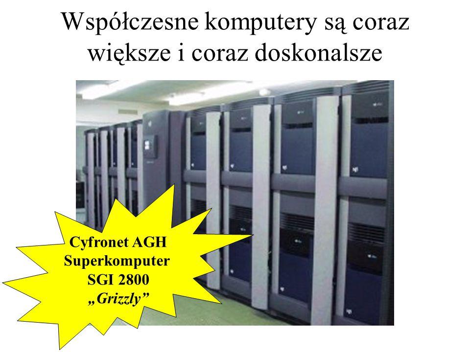 Współczesne komputery są coraz większe i coraz doskonalsze