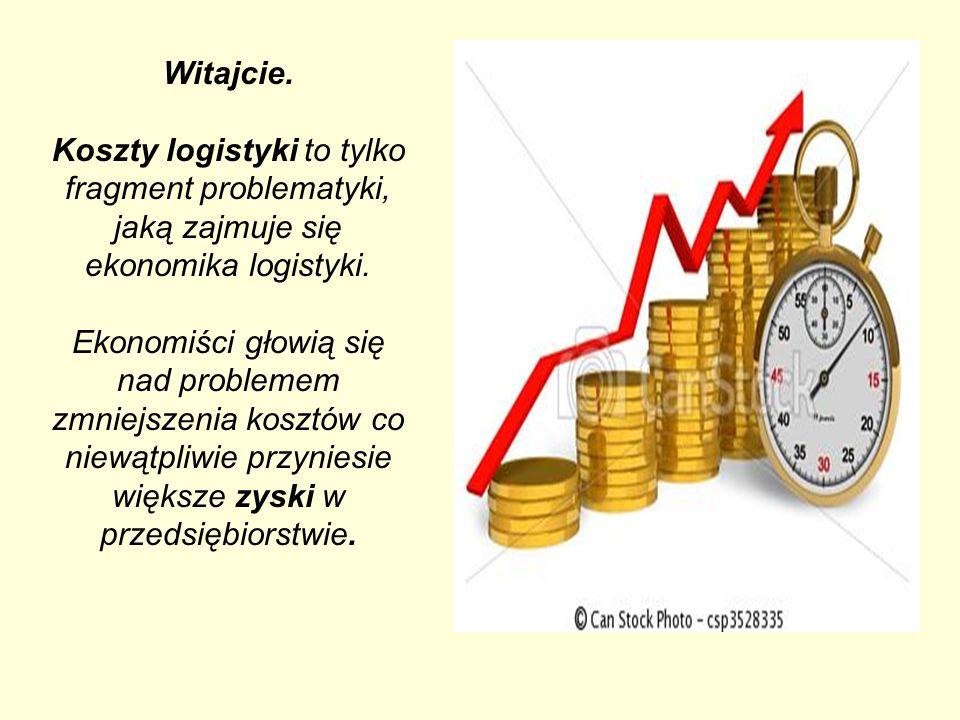 Witajcie. Koszty logistyki to tylko fragment problematyki, jaką zajmuje się ekonomika logistyki.