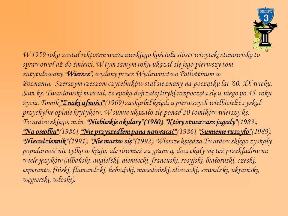 W 1959 roku został rektorem warszawskiego kościoła sióstr wizytek; stanowisko to sprawował aż do śmierci. W tym samym roku ukazał się jego pierwszy tom zatytułowany Wiersze , wydany przez Wydawnictwo Pallottinum w Poznaniu. Szerszym rzeszom czytelników stał się znany na początku lat 60. XX wieku. Sam ks. Twardowski mawiał, że epoka dojrzałej liryki rozpoczęła się u niego po 45. roku życia. Tomik Znaki ufności (1969) zaskarbił księdzu pierwszych wielbicieli i zyskał przychylne opinie krytyków. W sumie ukazało się ponad 20 tomików wierszy ks. Twardowskiego, m.in. Niebieskie okulary (1980), Który stwarzasz jagody (1983),