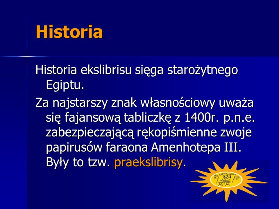 Historia Historia ekslibrisu sięga starożytnego Egiptu.