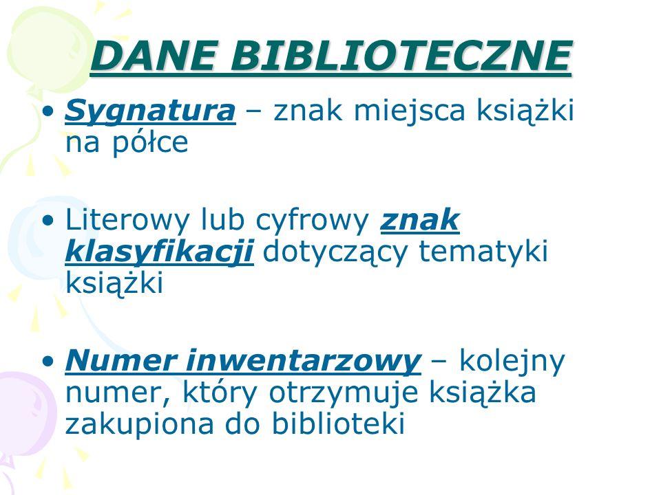 DANE BIBLIOTECZNE Sygnatura – znak miejsca książki na półce