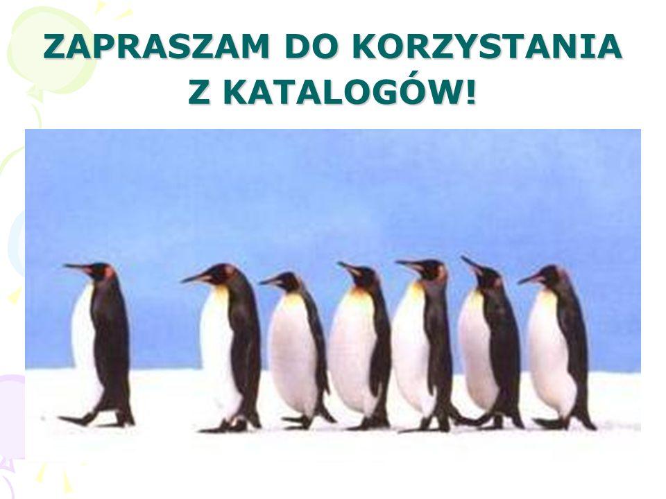 ZAPRASZAM DO KORZYSTANIA Z KATALOGÓW!