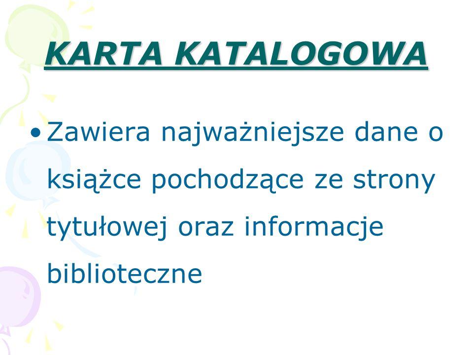 KARTA KATALOGOWAZawiera najważniejsze dane o książce pochodzące ze strony tytułowej oraz informacje biblioteczne.