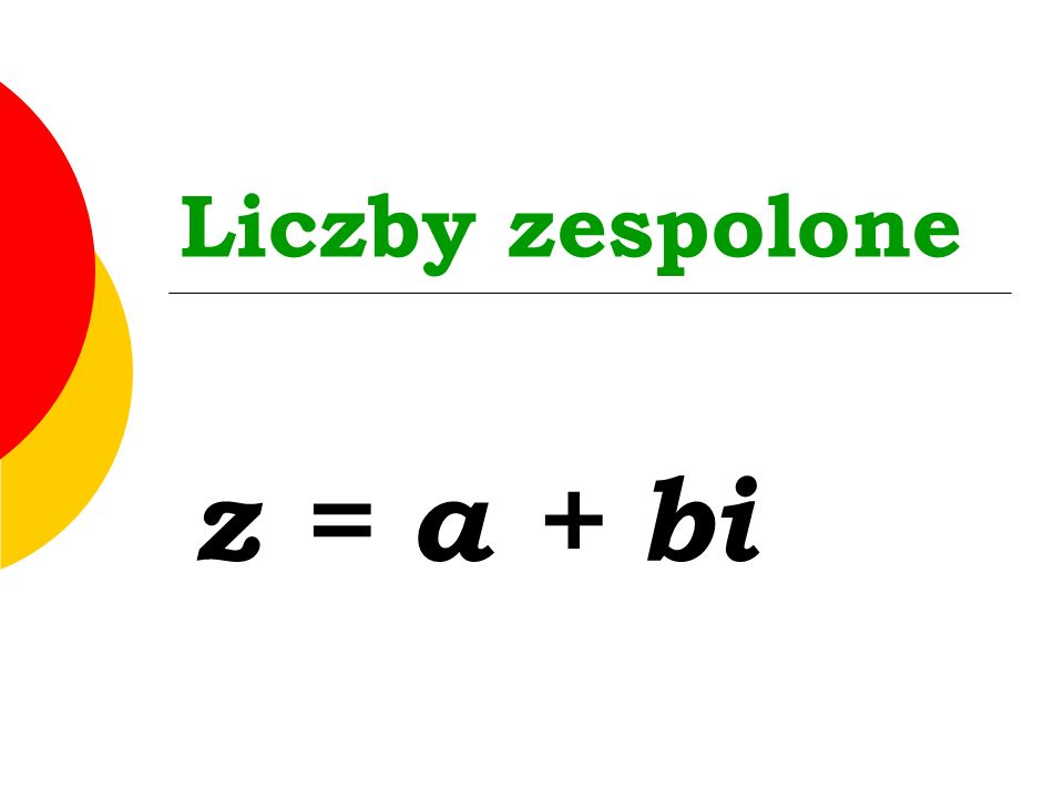 Liczby zespolone z = a + bi