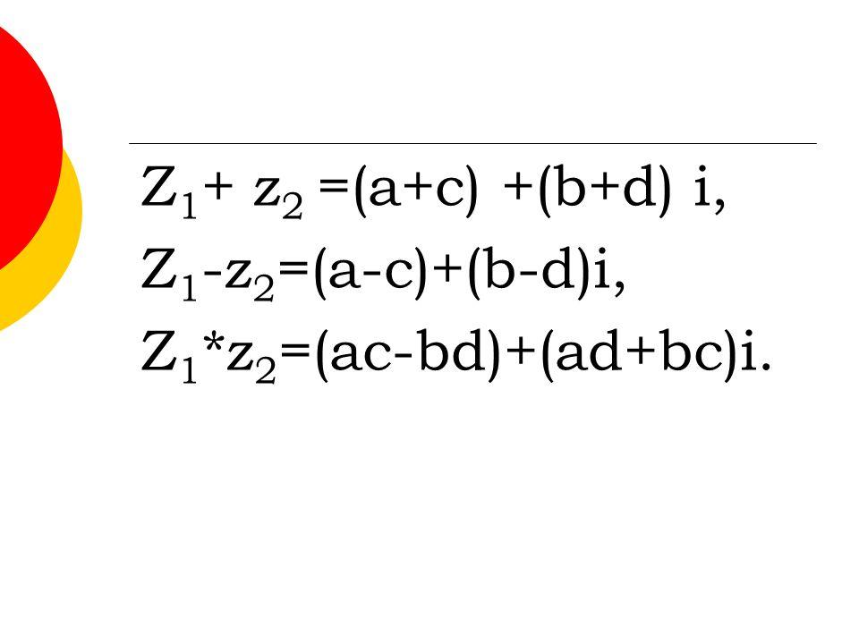 Z1+ z2 =(a+c) +(b+d) i, Z1-z2=(a-c)+(b-d)i, Z1*z2=(ac-bd)+(ad+bc)i.