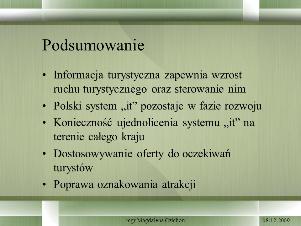 """Podsumowanie Informacja turystyczna zapewnia wzrost ruchu turystycznego oraz sterowanie nim. Polski system """"it pozostaje w fazie rozwoju."""