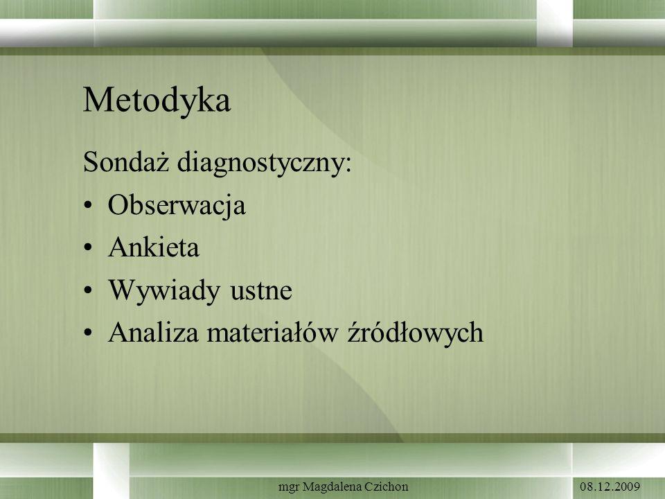 Metodyka Sondaż diagnostyczny: Obserwacja Ankieta Wywiady ustne