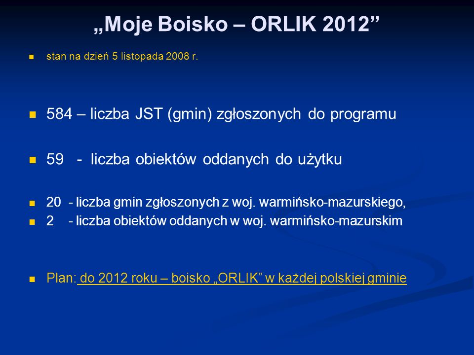 """""""Moje Boisko – ORLIK 2012 stan na dzień 5 listopada 2008 r. 584 – liczba JST (gmin) zgłoszonych do programu."""