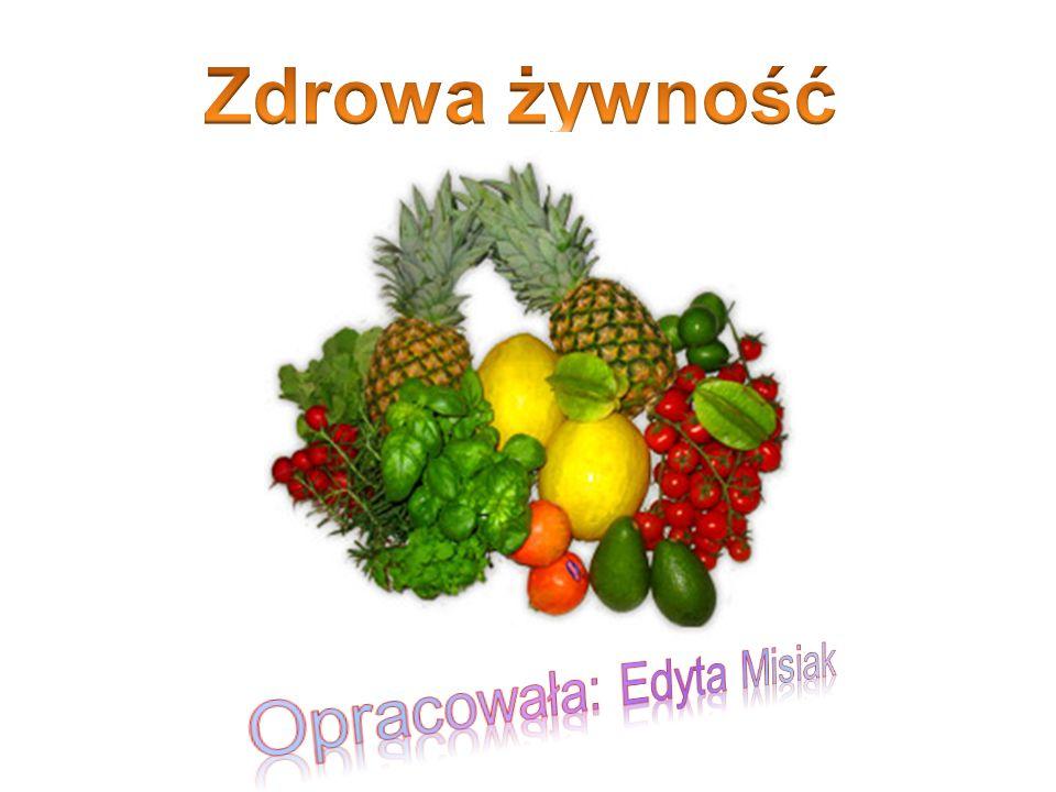 Zdrowa żywność Opracowała: Edyta Misiak
